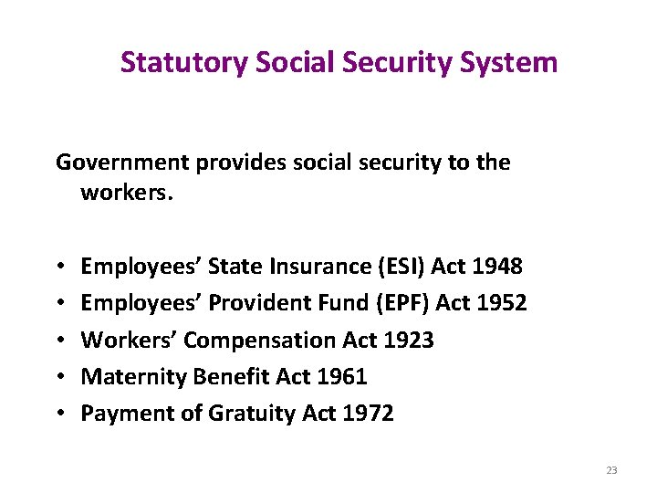 Statutory Social Security System Government provides social security to the workers. • • •