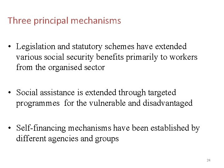Three principal mechanisms • Legislation and statutory schemes have extended various social security benefits
