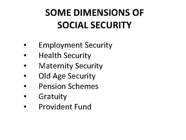 SOME DIMENSIONS OF SOCIAL SECURITY • • Employment Security Health Security Maternity Security Old