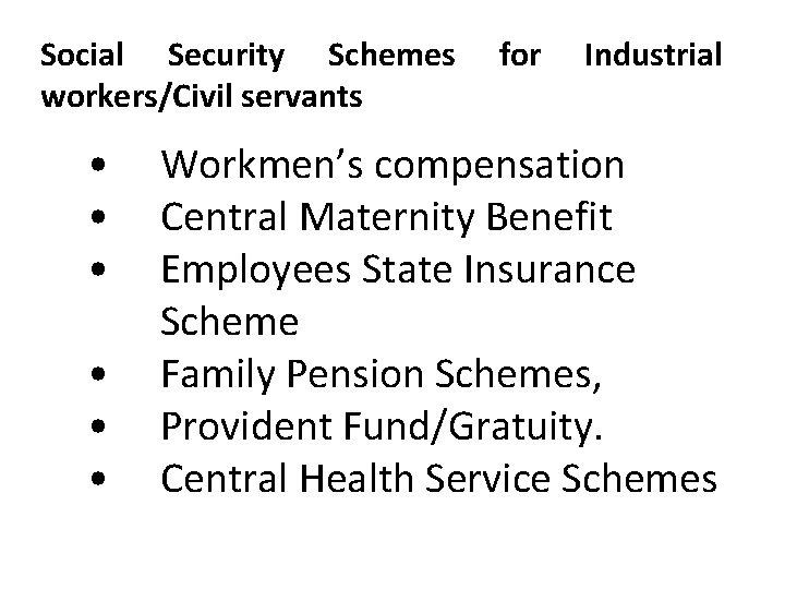 Social Security Schemes workers/Civil servants • • • for Industrial Workmen's compensation Central Maternity