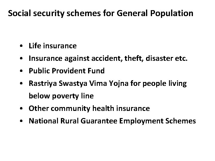 Social security schemes for General Population • • Life insurance Insurance against accident, theft,