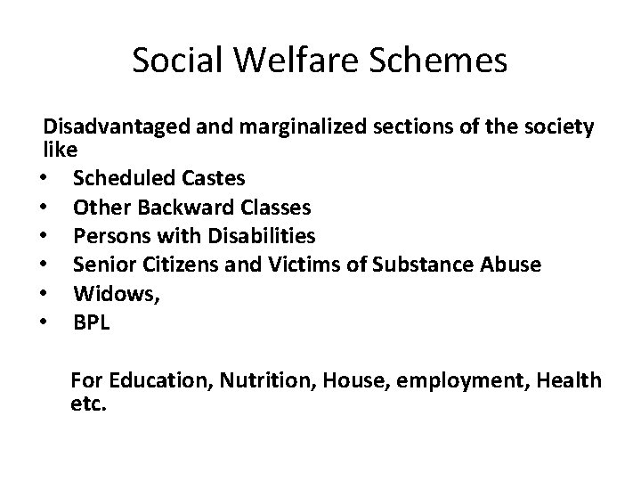 Social Welfare Schemes Disadvantaged and marginalized sections of the society like • Scheduled Castes
