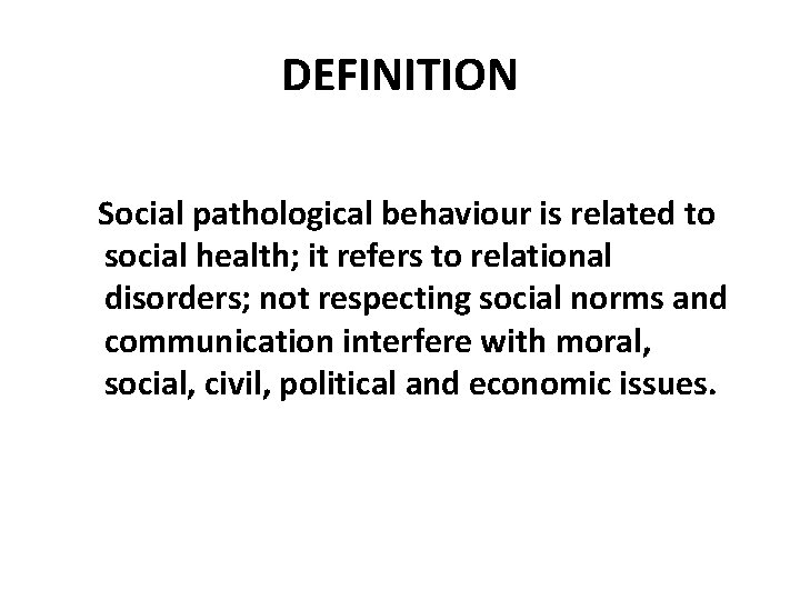DEFINITION Social pathological behaviour is related to social health; it refers to relational disorders;
