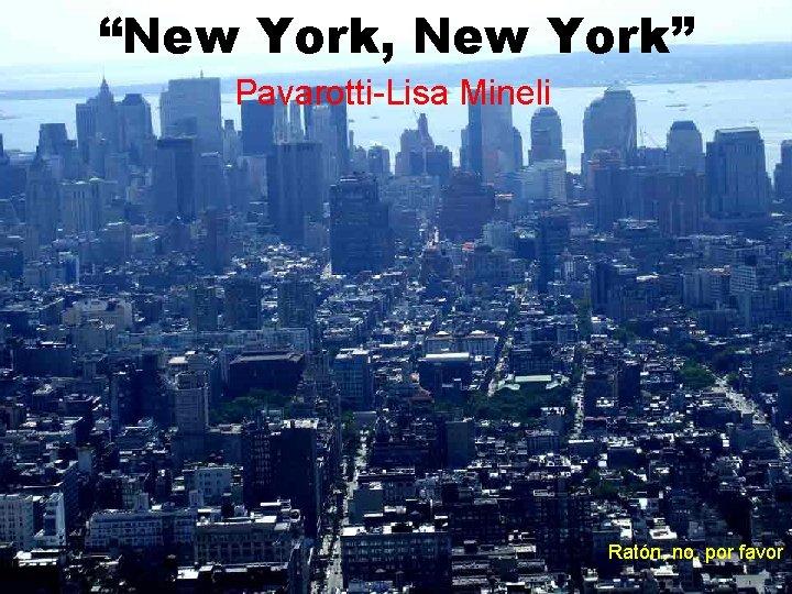"""New York, New York"" Pavarotti-Lisa Mineli Ratón, no, por favor"