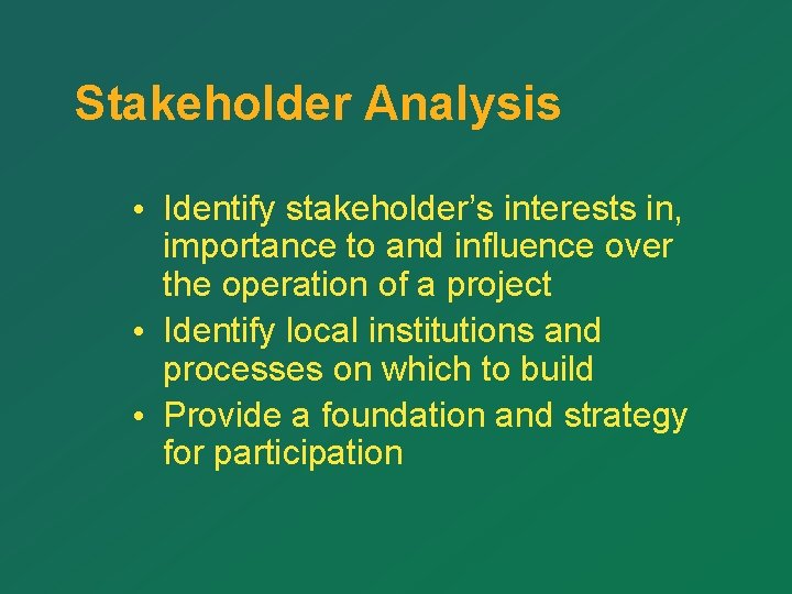 Stakeholder Analysis • Identify stakeholder's interests in, importance to and influence over the operation
