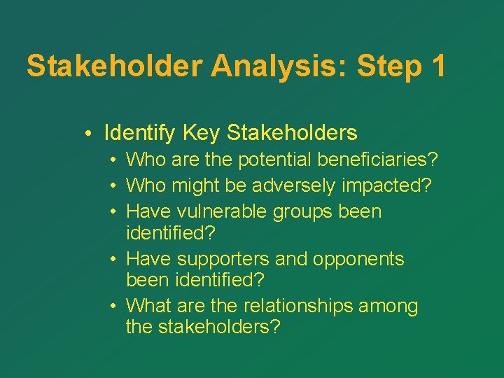 Stakeholder Analysis: Step 1 • Identify Key Stakeholders • Who are the potential beneficiaries?