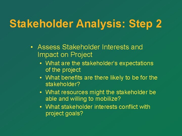 Stakeholder Analysis: Step 2 • Assess Stakeholder Interests and Impact on Project • What