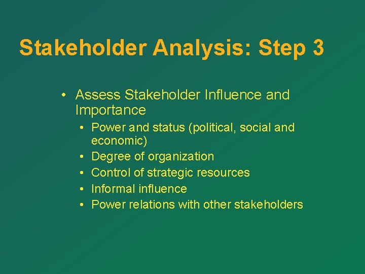 Stakeholder Analysis: Step 3 • Assess Stakeholder Influence and Importance • Power and status