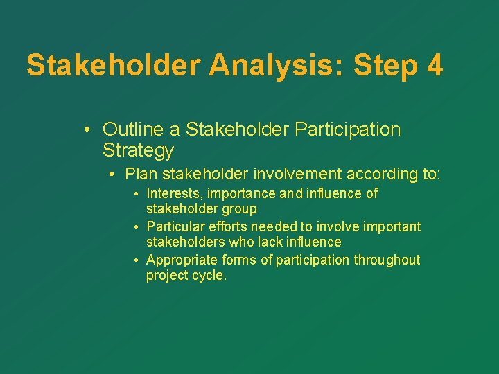 Stakeholder Analysis: Step 4 • Outline a Stakeholder Participation Strategy • Plan stakeholder involvement