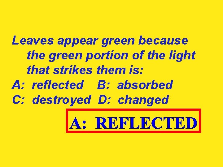 Leaves appear green because the green portion of the light that strikes them is: