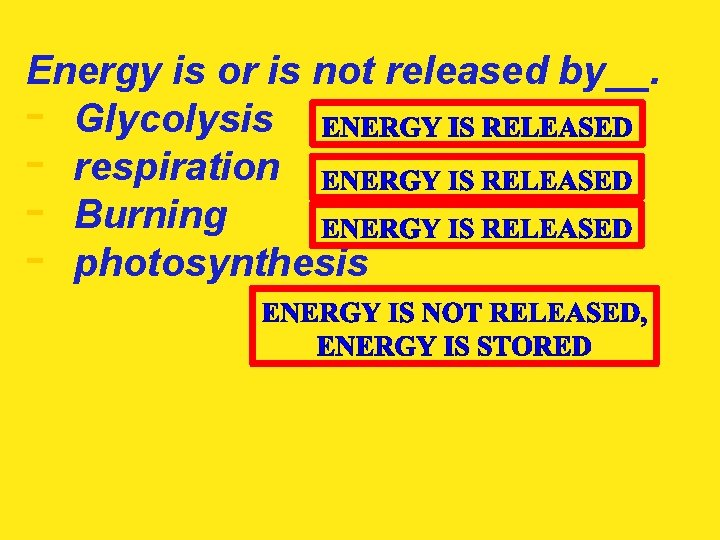 Energy is or is not released by__. - Glycolysis - respiration - Burning -