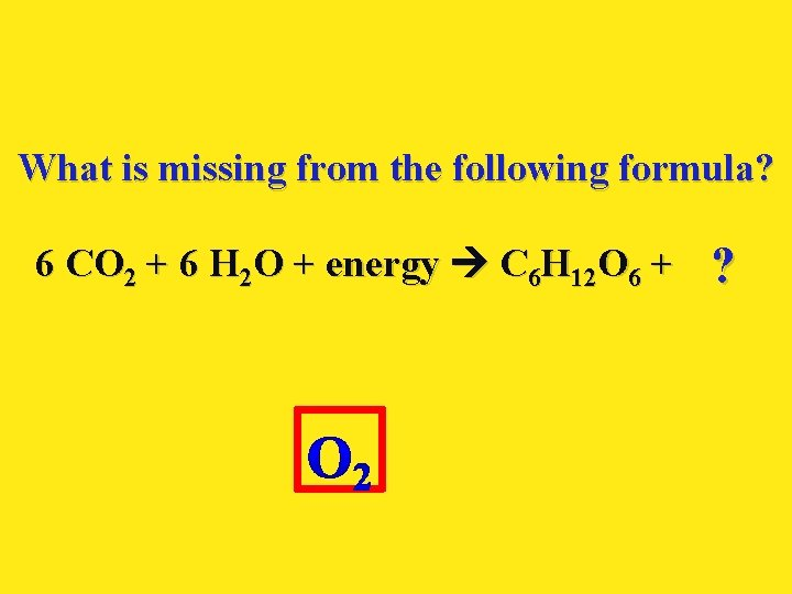 What is missing from the following formula? 6 CO 2 + 6 H 2