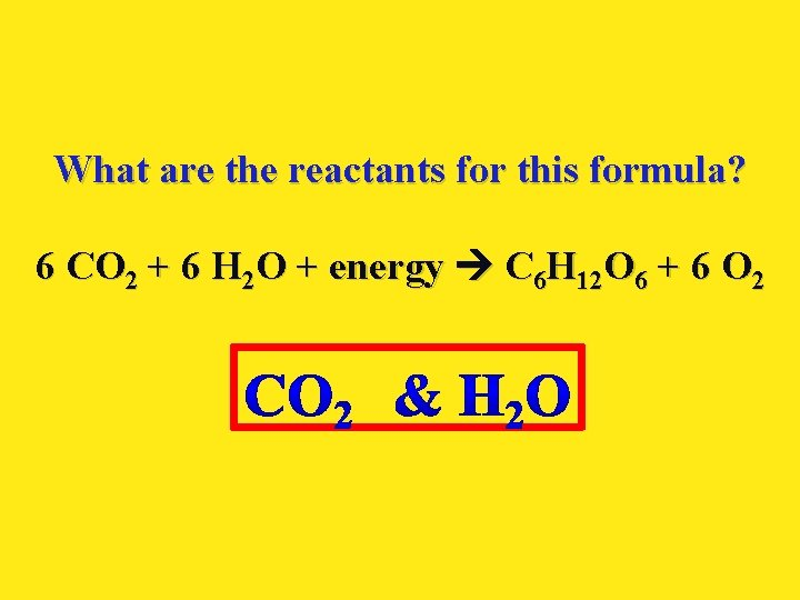 What are the reactants for this formula? 6 CO 2 + 6 H 2