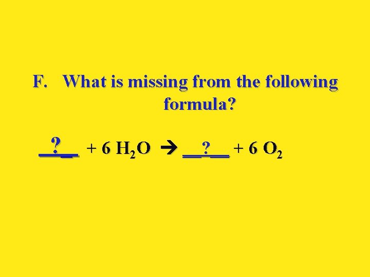 F. What is missing from the following formula? ? _ + 6 H 2