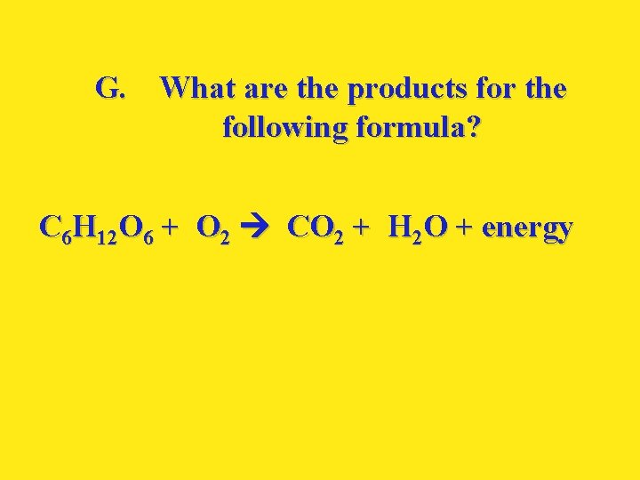 G. What are the products for the following formula? C 6 H 12 O
