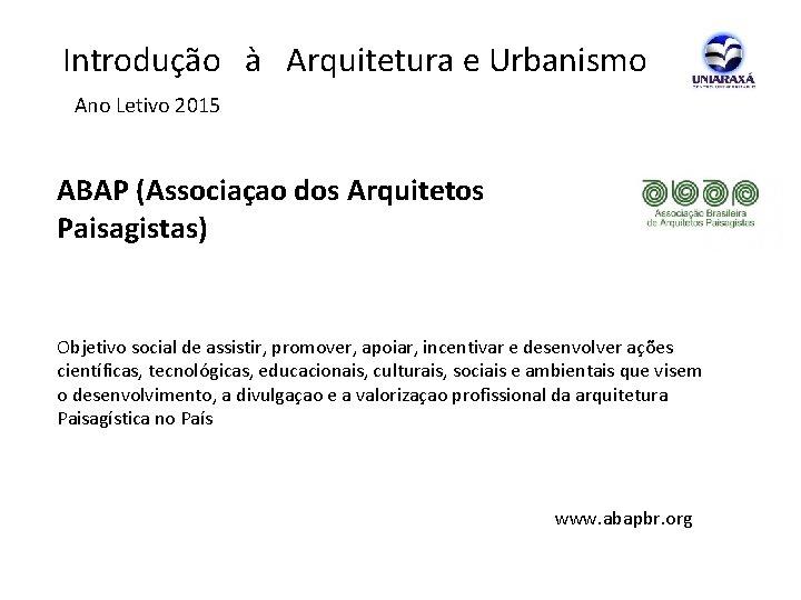 Introdução à Arquitetura e Urbanismo Ano Letivo 2015 ABAP (Associaçao dos Arquitetos Paisagistas)