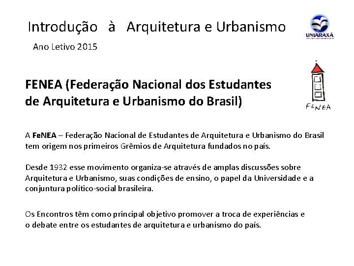 Introdução à Arquitetura e Urbanismo Ano Letivo 2015 FENEA (Federação Nacional dos Estudantes
