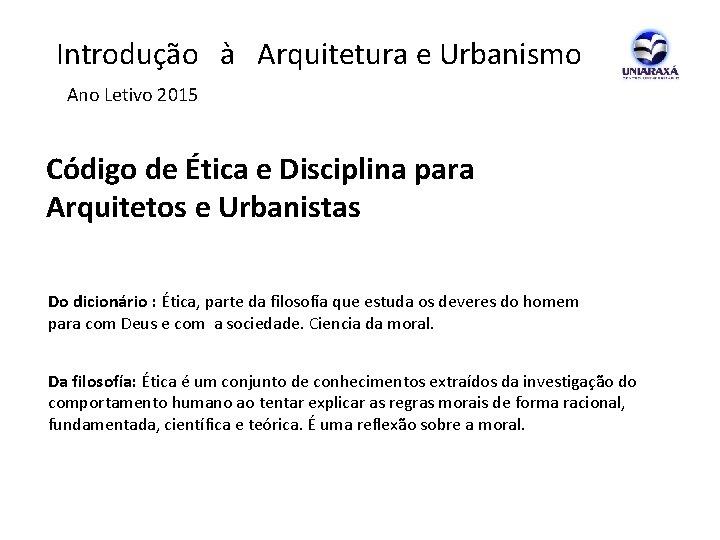 Introdução à Arquitetura e Urbanismo Ano Letivo 2015 Código de Ética e Disciplina