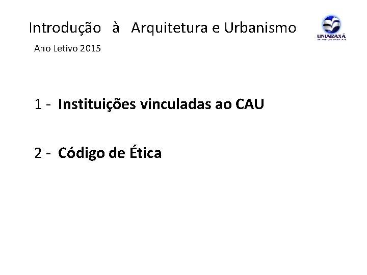 Introdução à Arquitetura e Urbanismo Ano Letivo 2015 1 - Instituições vinculadas ao