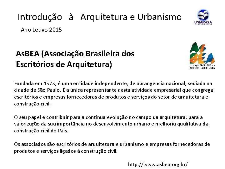 Introdução à Arquitetura e Urbanismo Ano Letivo 2015 As. BEA (Associação Brasileira dos