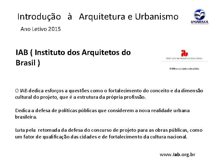 Introdução à Arquitetura e Urbanismo Ano Letivo 2015 IAB ( Instituto dos Arquitetos