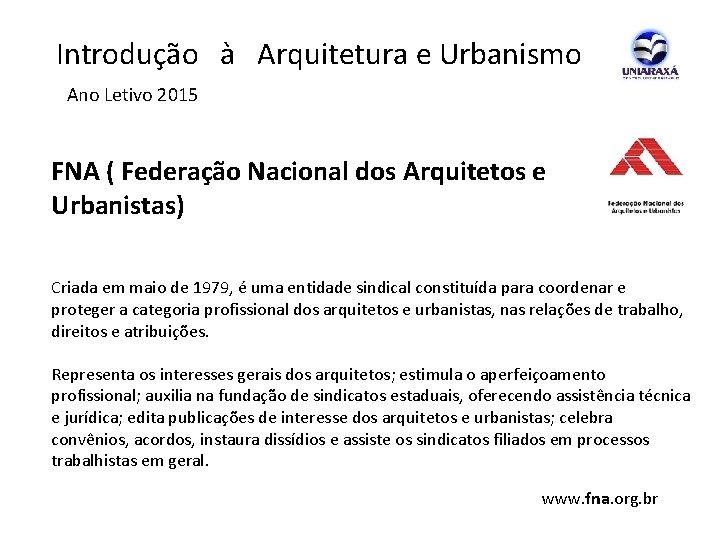 Introdução à Arquitetura e Urbanismo Ano Letivo 2015 FNA ( Federação Nacional dos