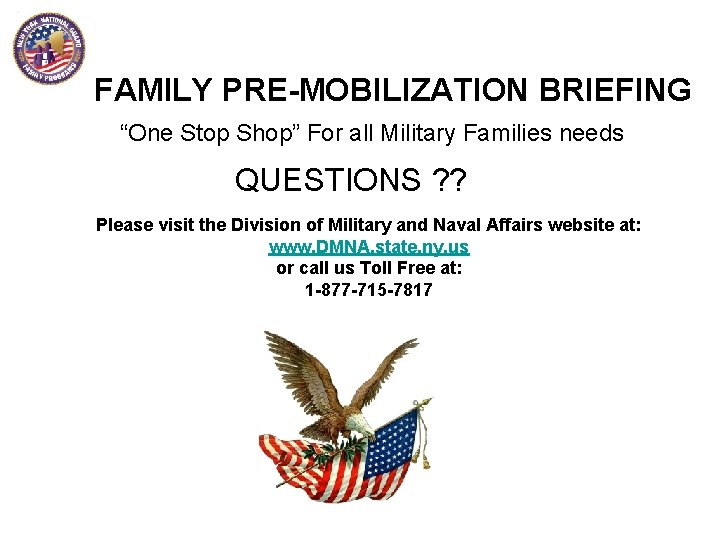 """FAMILY PRE-MOBILIZATION BRIEFING """"One Stop Shop"""" For all Military Families needs QUESTIONS ? ?"""