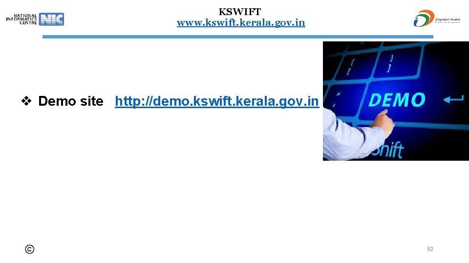 KSWIFT www. kswift. kerala. gov. in v Demo site http: //demo. kswift. kerala. gov.