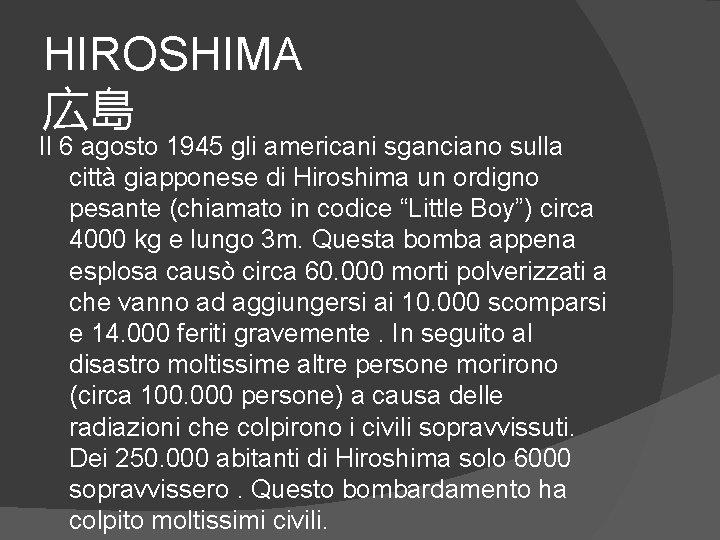 HIROSHIMA 広島 Il 6 agosto 1945 gli americani sganciano sulla città giapponese di Hiroshima