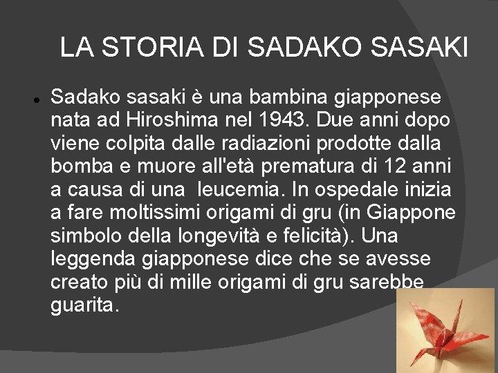 LA STORIA DI SADAKO SASAKI Sadako sasaki è una bambina giapponese nata ad Hiroshima