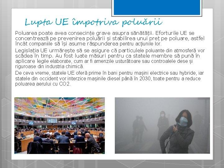 Lupta UE împotriva poluării Poluarea poate avea consecințe grave asupra sănătății. Eforturile UE se