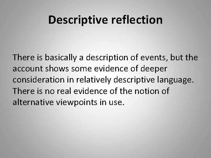 Descriptive reflection There is basically a description of events, but the account shows some