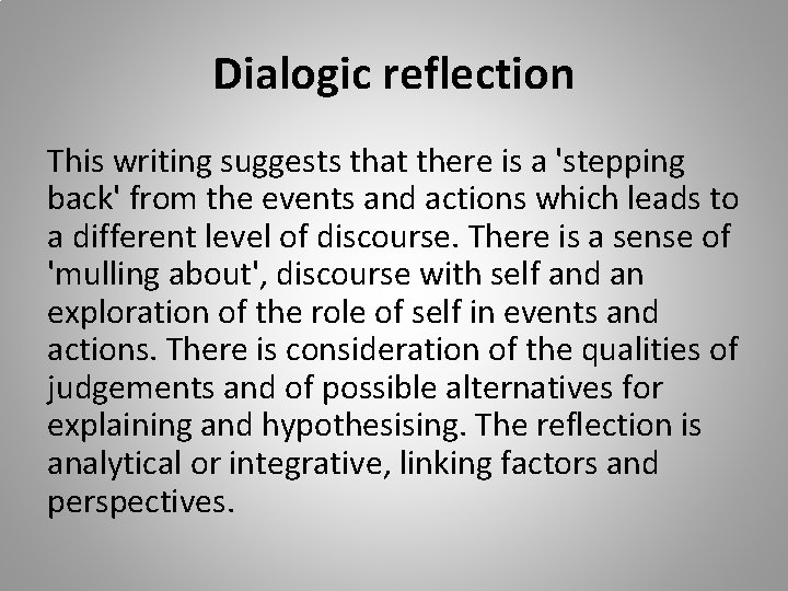 Dialogic reflection This writing suggests that there is a 'stepping back' from the events