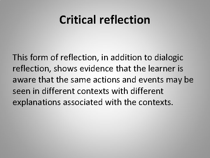 Critical reflection This form of reflection, in addition to dialogic reflection, shows evidence that