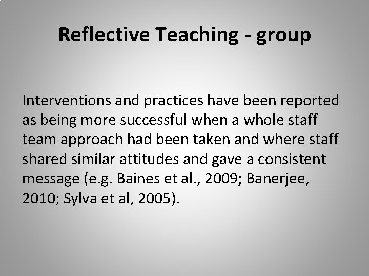 Reflective Teaching - group Interventions and practices have been reported as being more successful