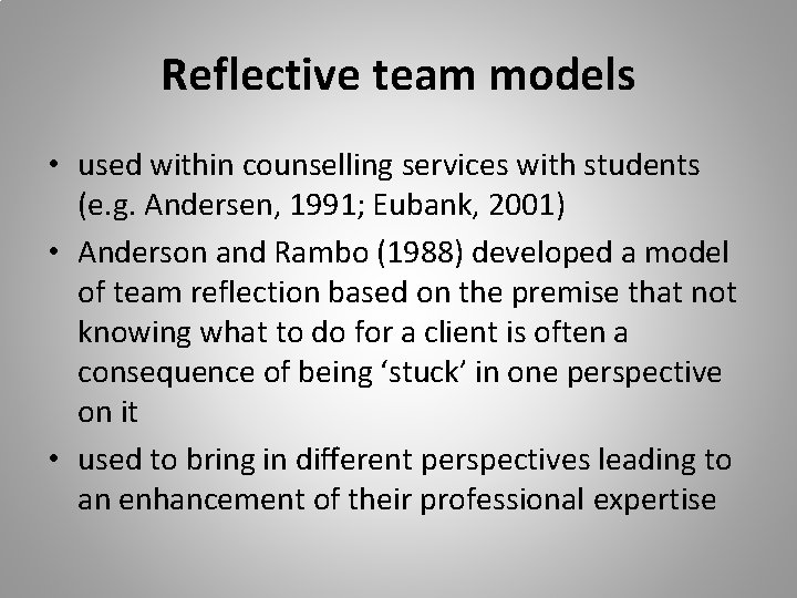 Reflective team models • used within counselling services with students (e. g. Andersen, 1991;