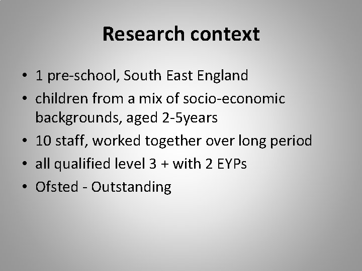 Research context • 1 pre-school, South East England • children from a mix of