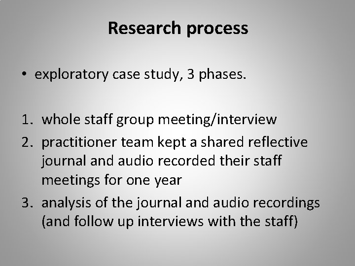 Research process • exploratory case study, 3 phases. 1. whole staff group meeting/interview 2.