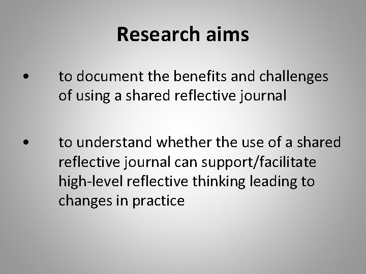Research aims • to document the benefits and challenges of using a shared reflective
