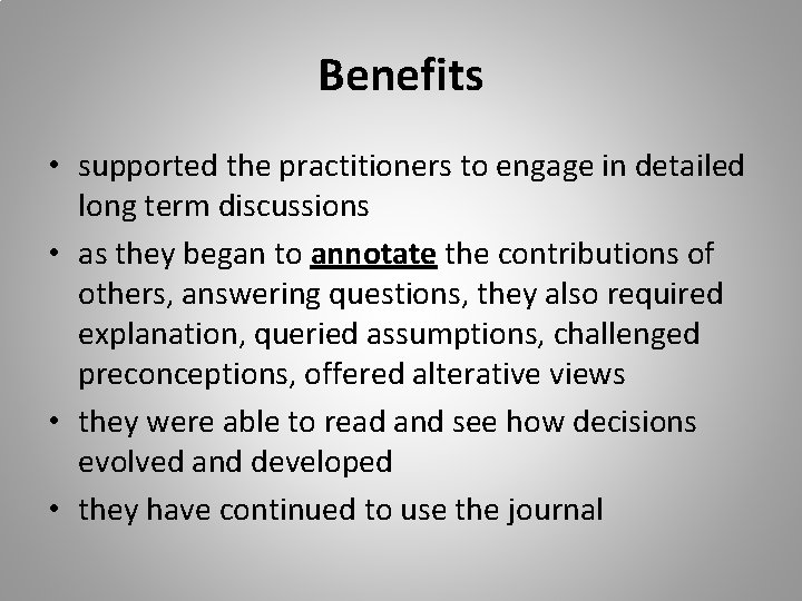 Benefits • supported the practitioners to engage in detailed long term discussions • as