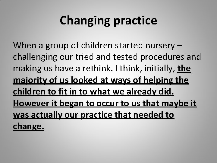 Changing practice When a group of children started nursery – challenging our tried and