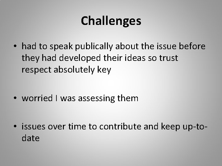 Challenges • had to speak publically about the issue before they had developed their