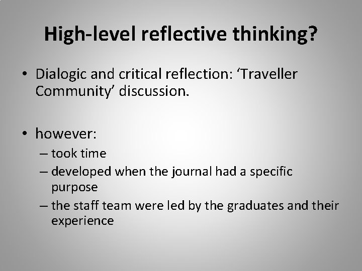 High-level reflective thinking? • Dialogic and critical reflection: 'Traveller Community' discussion. • however: –
