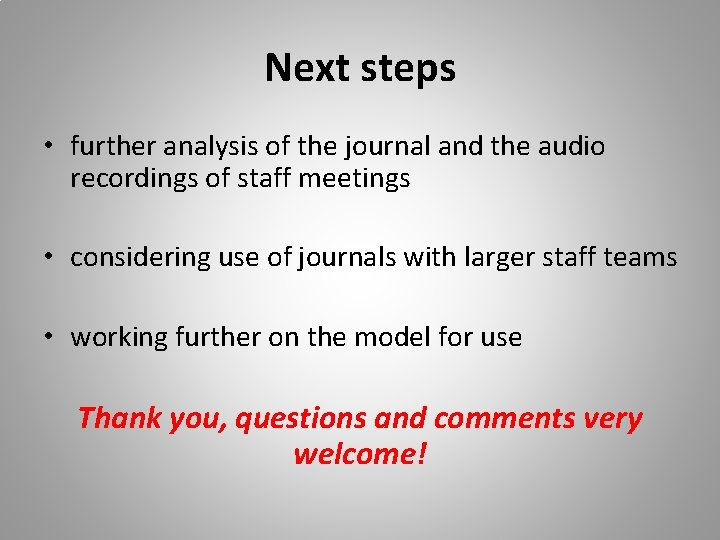 Next steps • further analysis of the journal and the audio recordings of staff