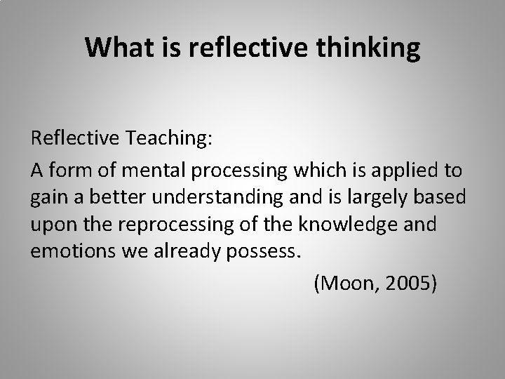 What is reflective thinking Reflective Teaching: A form of mental processing which is applied