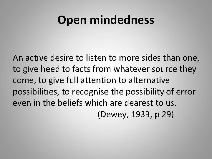 Open mindedness An active desire to listen to more sides than one, to give