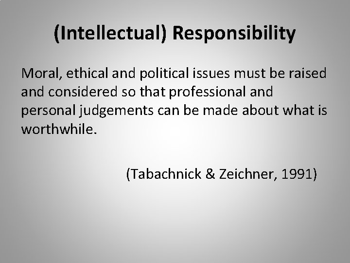 (Intellectual) Responsibility Moral, ethical and political issues must be raised and considered so that
