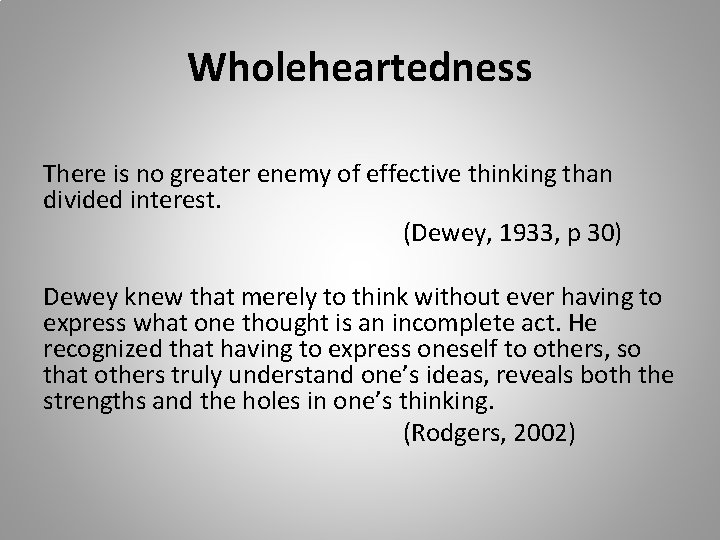 Wholeheartedness There is no greater enemy of effective thinking than divided interest. (Dewey, 1933,