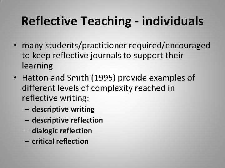 Reflective Teaching - individuals • many students/practitioner required/encouraged to keep reflective journals to support