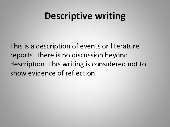 Descriptive writing This is a description of events or literature reports. There is no